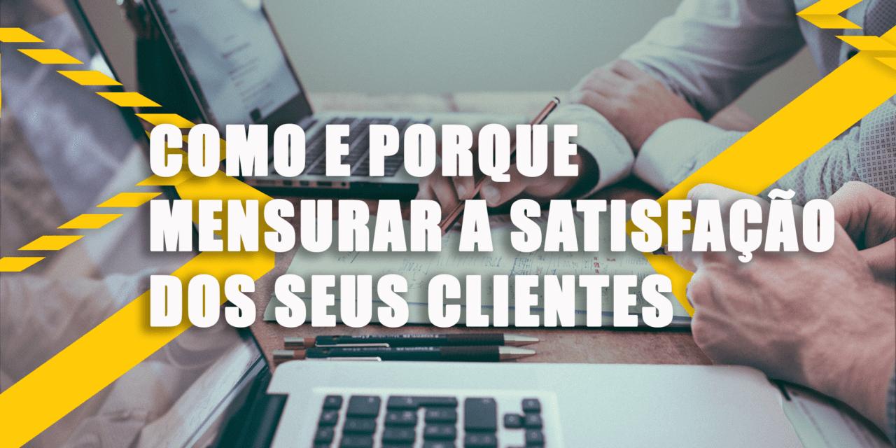 Como e porque mensurar a satisfação de seus clientes