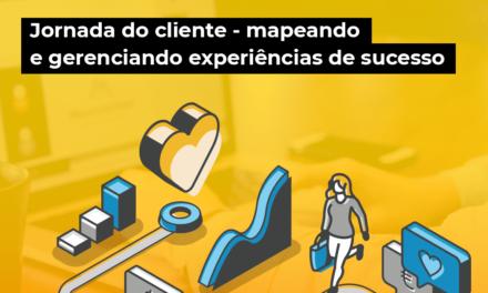 Entenda a jornada do seu cliente e construa experiências de sucesso