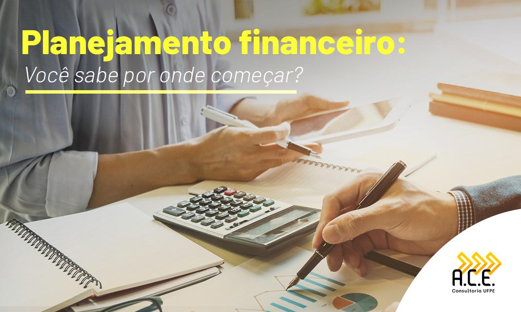Planejamento financeiro: Você sabe por onde começar?